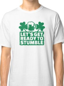Let's get ready to stumble beer Classic T-Shirt