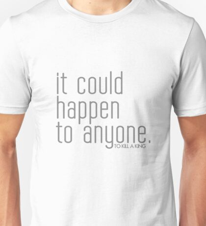 It could happen to anyone. Unisex T-Shirt