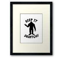 Keep it Squatchy  Framed Print