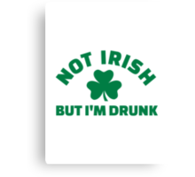 Not Irish but I'm drunk shamrock Canvas Print
