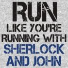 Run like you're running with Sherlock and John by slitheenplanet