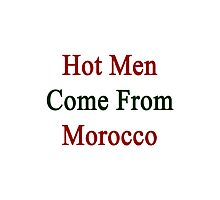 Hot Men Come From Morocco  Photographic Print