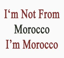 I'm Not From Morocco I'm Morocco  by supernova23