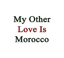 My Other Love Is Morocco  Photographic Print