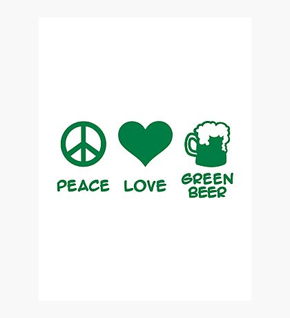 Peace love green beer Photographic Print