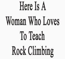 Here Is A Woman Who Loves To Teach Rock Climbing  by supernova23