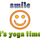 Yogis Smiley Face : Smile It's Yoga Time by Toby Davis