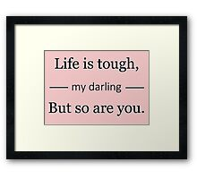 Life is tough Framed Print