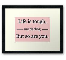 Life is tough Framed Print