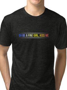 Oh be a fine girl, kiss me Tri-blend T-Shirt