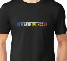 Oh be a fine girl, kiss me Unisex T-Shirt