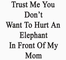 Trust Me You Don't Want To Hurt An Elephant In Front Of My Mom  by supernova23