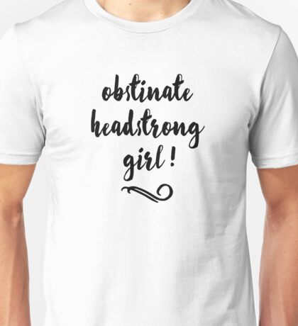 Obstinate, Headstrong Girl! - Jane Austen Unisex T-Shirt