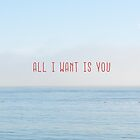 ALL I WANT IS YOU by RichCaspian