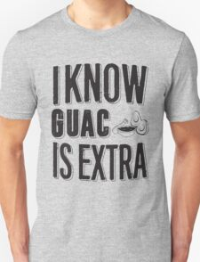 I know Guac is Extra T-Shirt