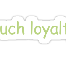 much loyalty Sticker