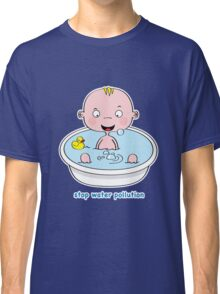 Stop Water Pollution Classic T-Shirt