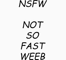 NSFW - Not So Fast Weeb Unisex T-Shirt