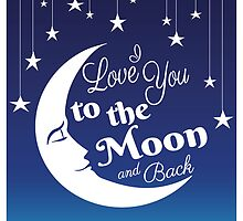 I Love You to the Moon and Back by Nalin Solis