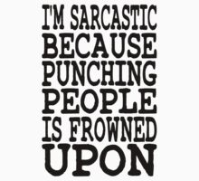 I'm Sarcastic Because Punching People Is Frowned Upon by Squeezietees