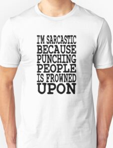I'm Sarcastic Because Punching People Is Frowned Upon T-Shirt
