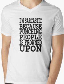 I'm Sarcastic Because Punching People Is Frowned Upon Mens V-Neck T-Shirt