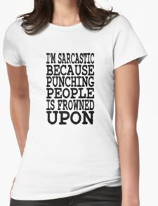 I'm Sarcastic Because Punching People Is Frowned Upon Womens Fitted T-Shirt