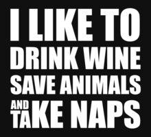 Drink Wine, Save Animals, Take Naps  | Women's T-Shirt