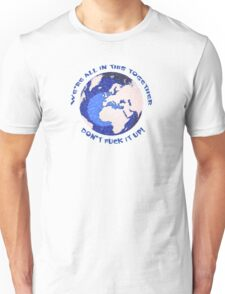 We're all in this together T Unisex T-Shirt