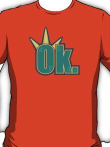 Ok. T-Shirt