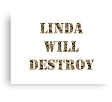 Linda Will Destroy Canvas Print
