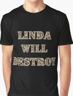 Linda Will Destroy Graphic T-Shirt