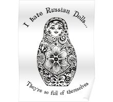 I hate Russian Dolls... They're so full of themselves Poster