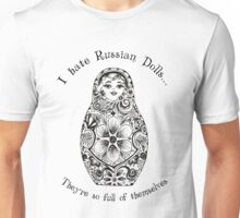 I hate Russian Dolls... They're so full of themselves Unisex T-Shirt