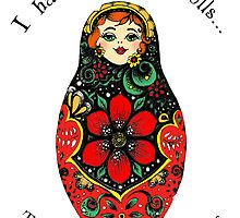I hate Russian Dolls... They're so full of themselves - Colour by Theartofmv