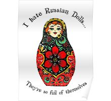 I hate Russian Dolls... They're so full of themselves - Colour Poster