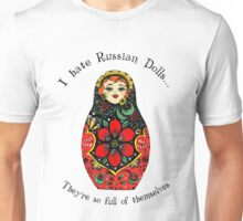 I hate Russian Dolls... They're so full of themselves - Colour Unisex T-Shirt