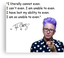 Tyler Oakley - I can not even Canvas Print
