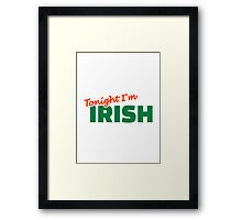 Tonight I'm Irish St. Patrick Framed Print