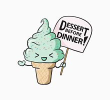 Dessert Before Dinner! Unisex T-Shirt