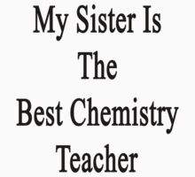 My Sister Is The Best Chemistry Teacher  by supernova23