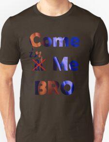 CUM at me Bro! T-Shirt