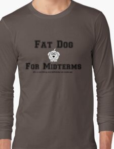 Fat Dog for Midterms Long Sleeve T-Shirt
