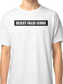 Reject False Icons Classic T-Shirt