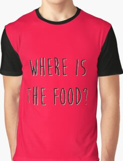 Where is the food? Graphic T-Shirt