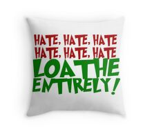 LOATHE ENTIRELY! Throw Pillow