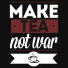 Make Tea, Not War  by marauders