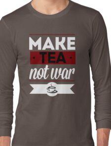 Make Tea, Not War  Long Sleeve T-Shirt