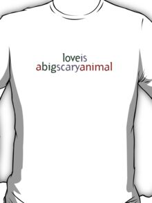 Love Is A Big Scary Animal T-Shirt