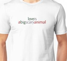 Love Is A Big Scary Animal Unisex T-Shirt
